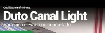 Qualidade e eficiência –  Duto Canal Light